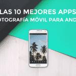Aplicaciones de Fotografía Android